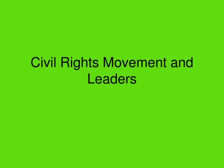 Civil rights movement and leaders