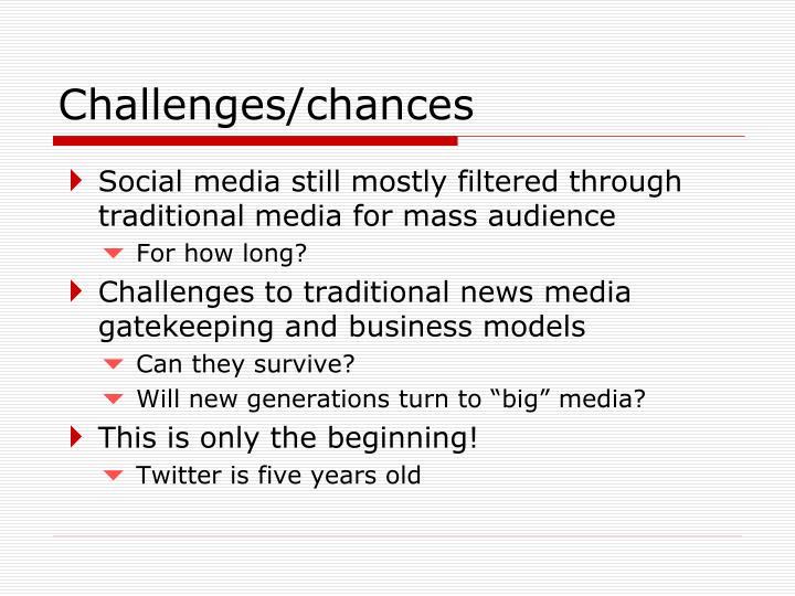 Challenges/chances