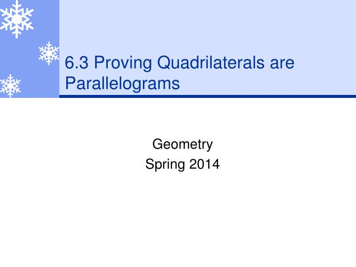 6.3 Proving Quadrilaterals are Parallelograms