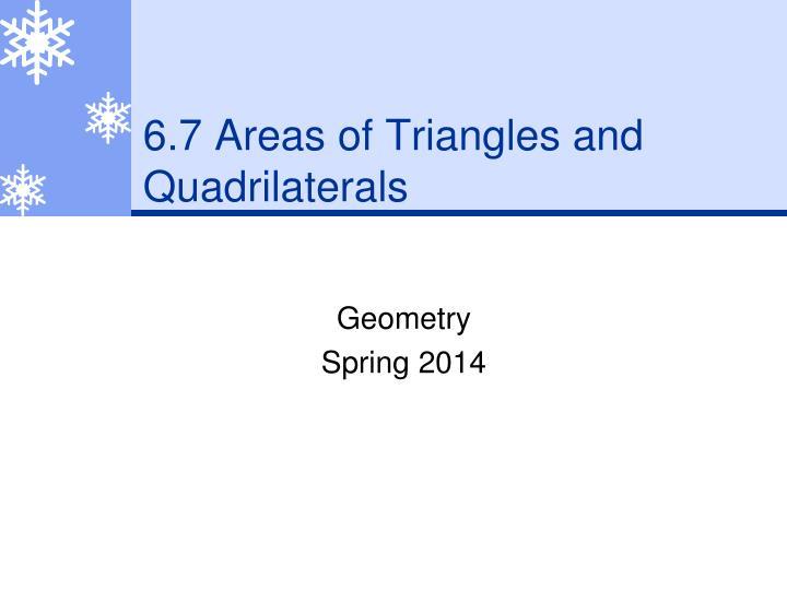 6.7 Areas of Triangles and Quadrilaterals
