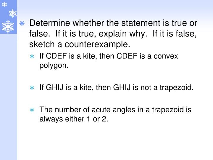 Determine whether the statement is true or false.  If it is true, explain why.  If it is false, sketch a counterexample.