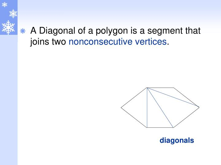 A Diagonal of a polygon is a segment that joins two