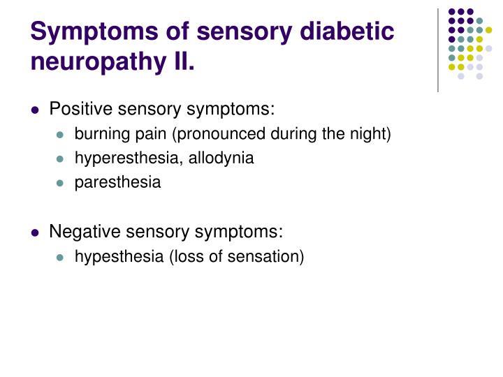 Symptoms of sensory diabetic  neuropathy II.