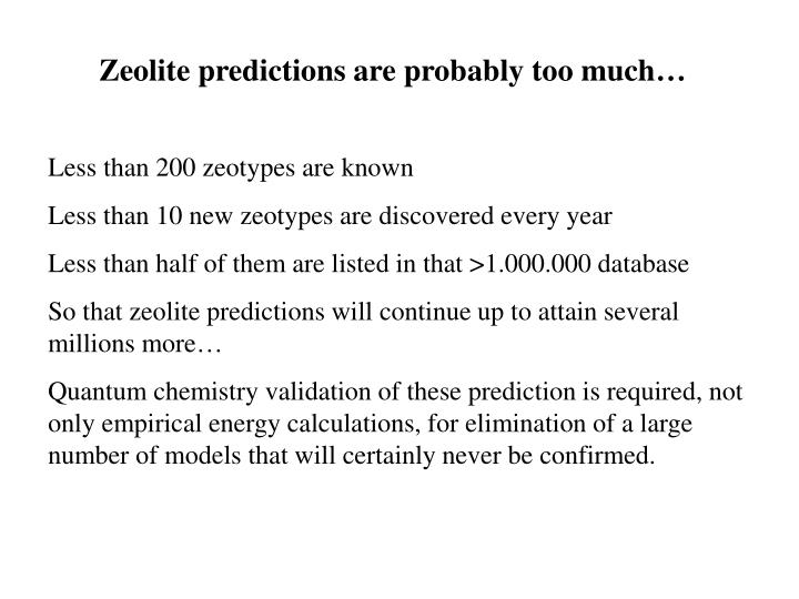 Zeolite predictions are probably too much…