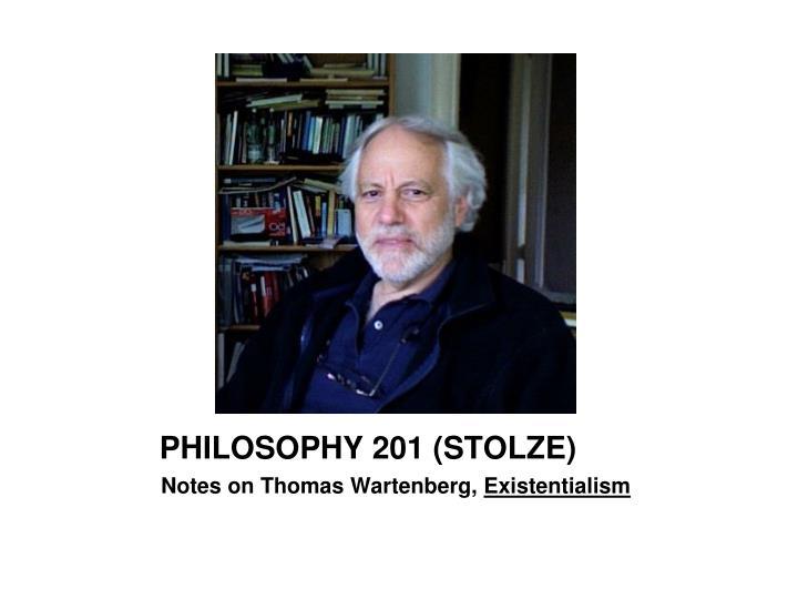 PHILOSOPHY 201 (STOLZE)
