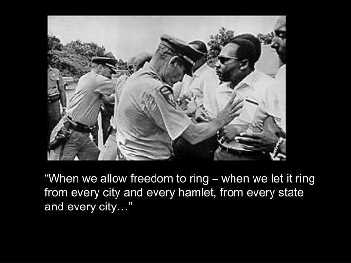 """When we allow freedom to ring – when we let it ring from every city and every hamlet, from every state and every city…"""
