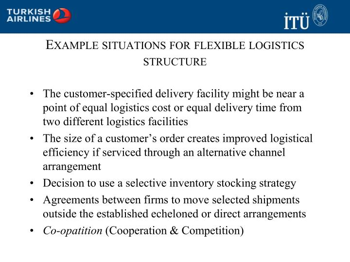 Example situations for flexible logistics structure