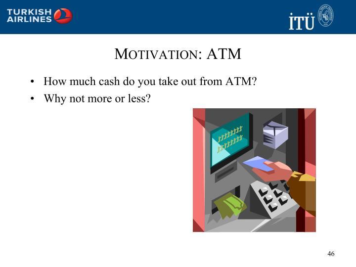 Motivation: ATM