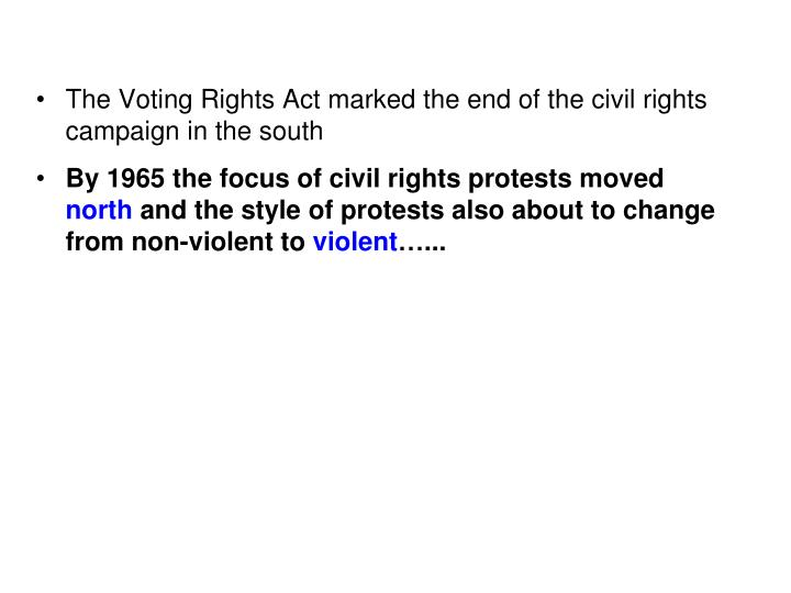 The Voting Rights Act marked the end of the civil rights campaign in the south