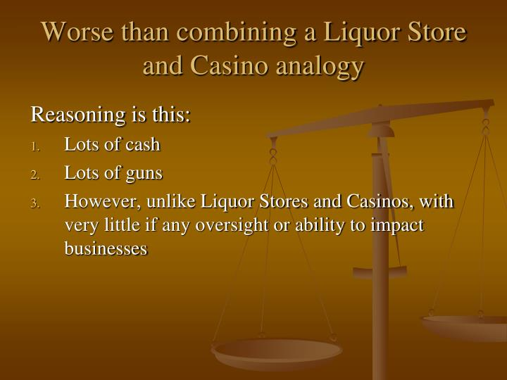 Worse than combining a liquor store and casino analogy