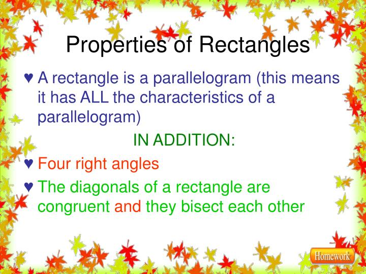 A rectangle is a parallelogram (this means it has ALL the characteristics of a parallelogram)