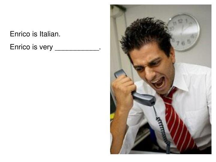 Enrico is Italian.