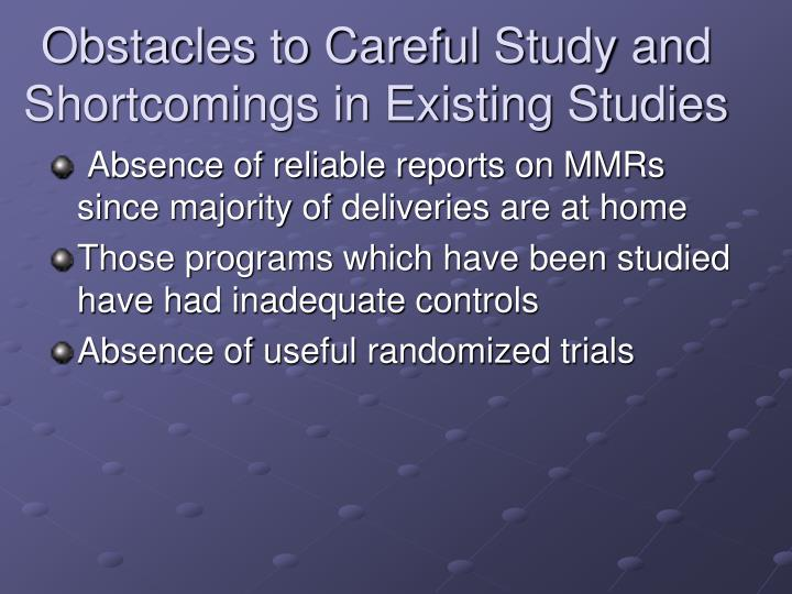Obstacles to Careful Study and Shortcomings in Existing Studies