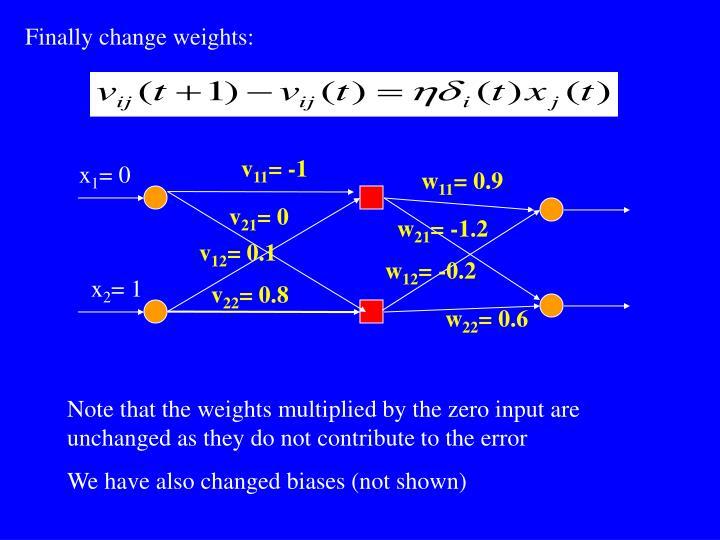 Finally change weights: