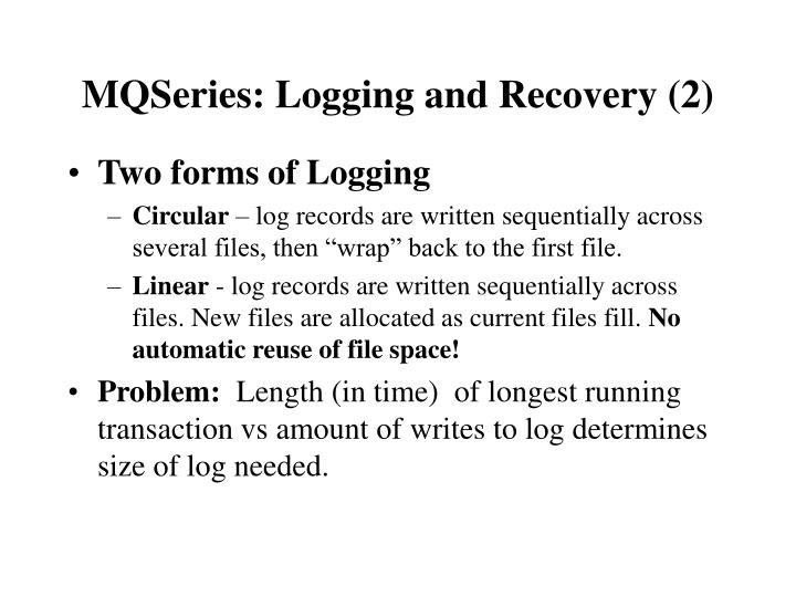 MQSeries: Logging and Recovery (2)