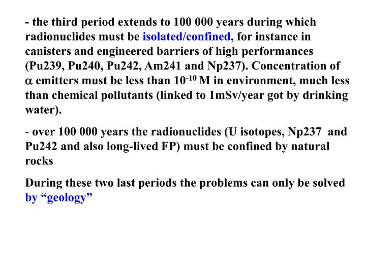 - the third period extends to 100 000 years during which radionuclides must be