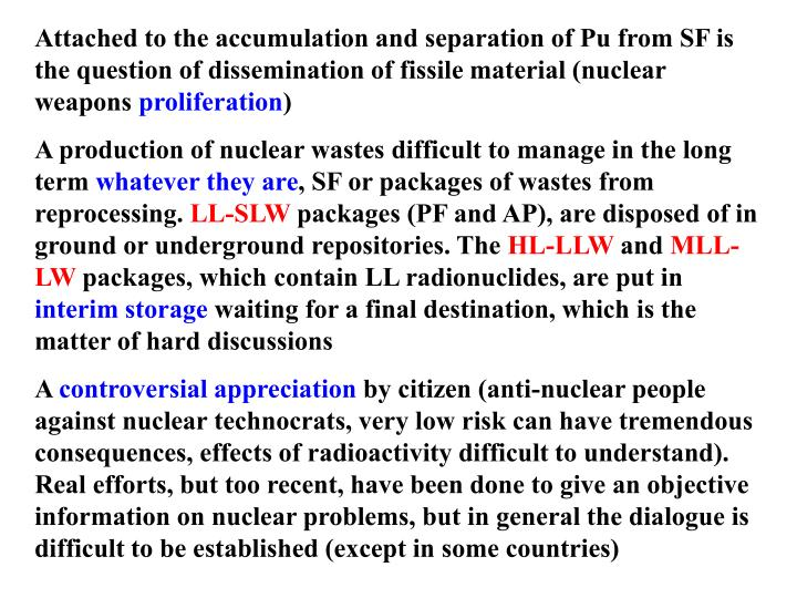 Attached to the accumulation and separation of Pu from SF is the question of dissemination of fissile material (nuclear weapons