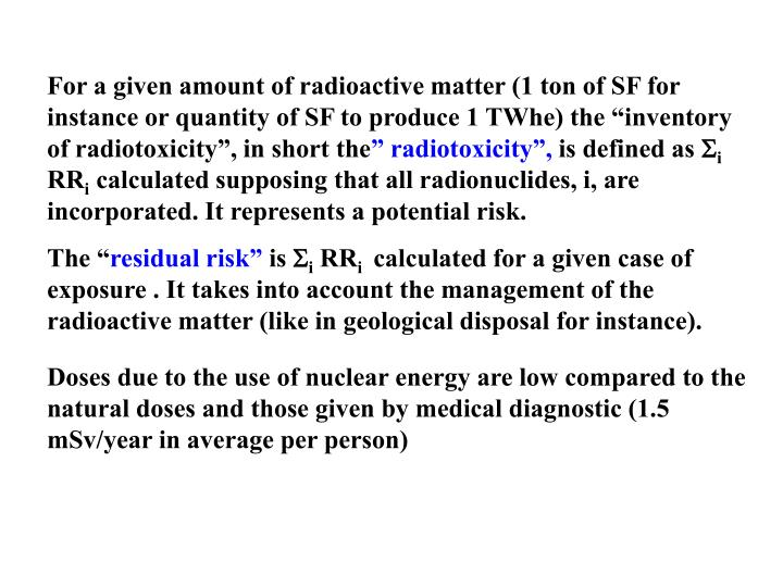 """For a given amount of radioactive matter (1 ton of SF for instance or quantity of SF to produce 1 TWhe) the """"inventory of radiotoxicity"""", in short the"""