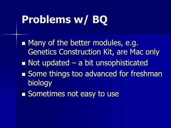 Problems w/ BQ
