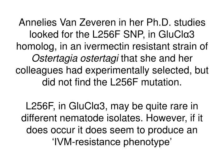 Annelies Van Zeveren in her Ph.D. studies looked for the L256F SNP, in GluCl