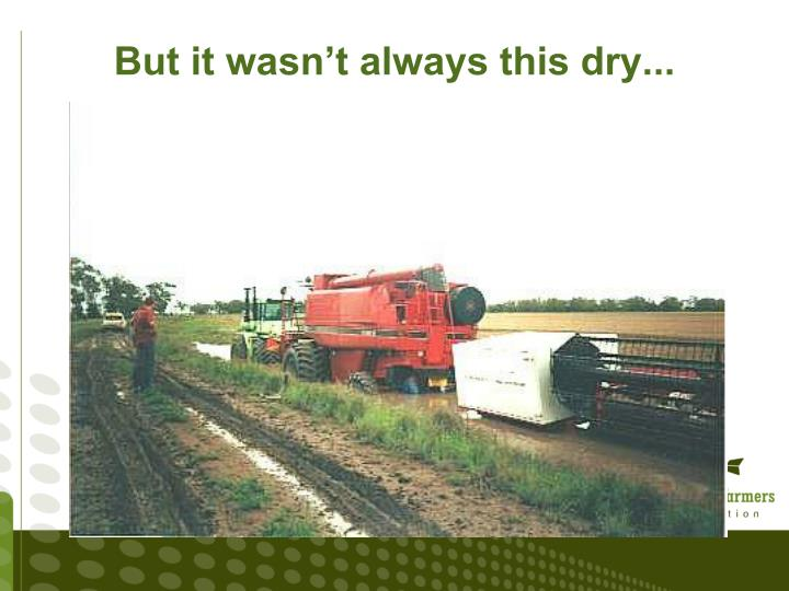 But it wasn't always this dry...