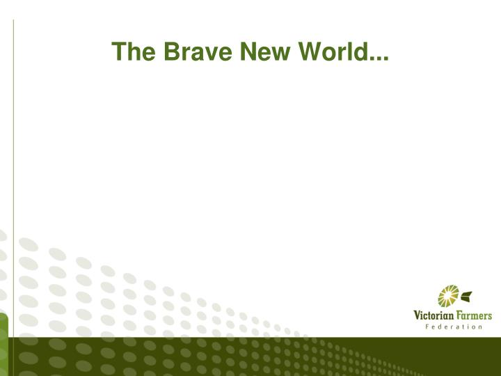 The Brave New World...
