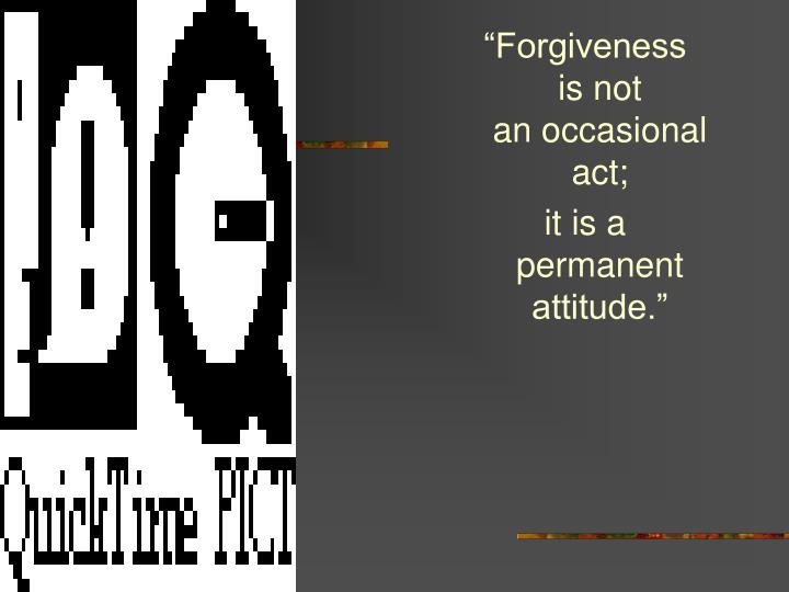 """""""Forgiveness   is not          an occasional act;"""