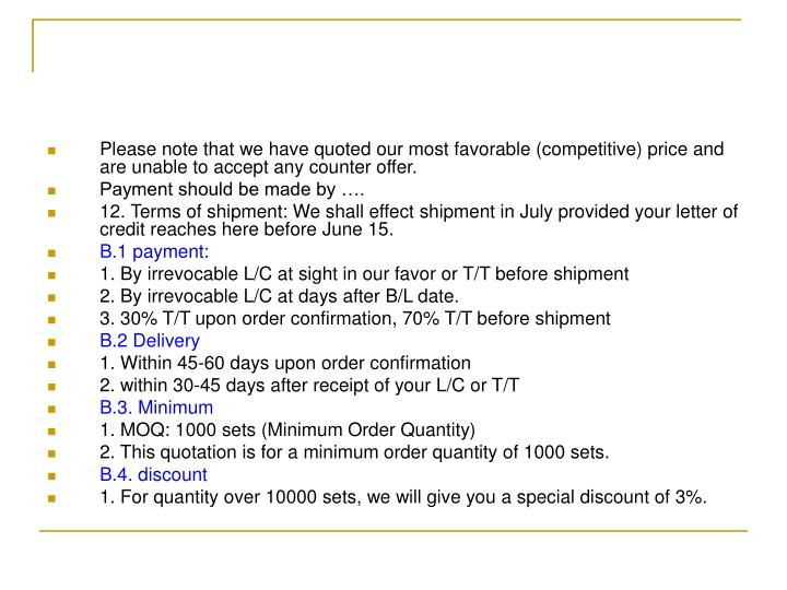 Please note that we have quoted our most favorable (competitive) price and are unable to accept any counter offer.