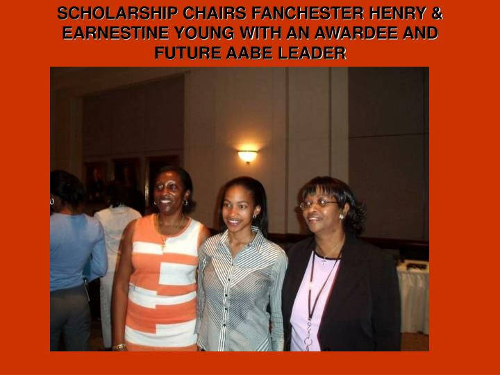 SCHOLARSHIP CHAIRS FANCHESTER HENRY & EARNESTINE YOUNG WITH AN AWARDEE AND FUTURE AABE LEADER