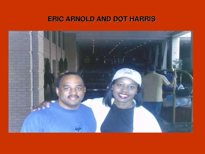 ERIC ARNOLD AND DOT HARRIS