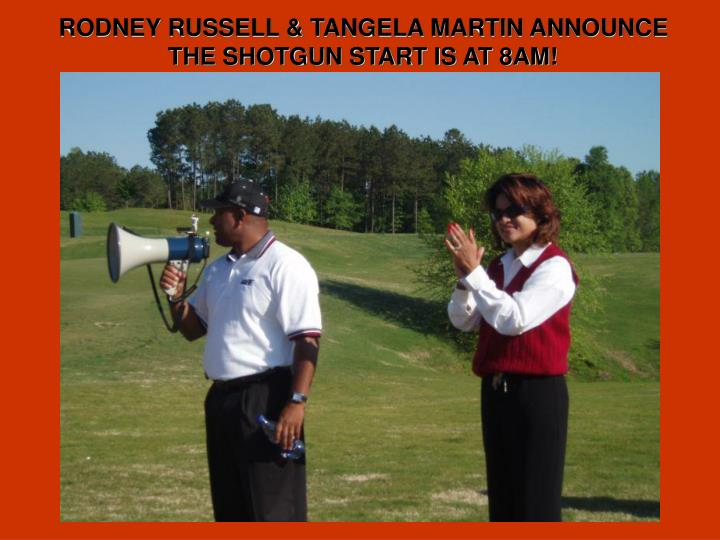 RODNEY RUSSELL & TANGELA MARTIN ANNOUNCE THE SHOTGUN START IS AT 8AM!