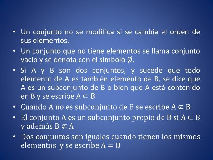 Un conjunto no se modifica si se cambia el orden de sus elementos.
