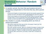statistical behavior random arrival