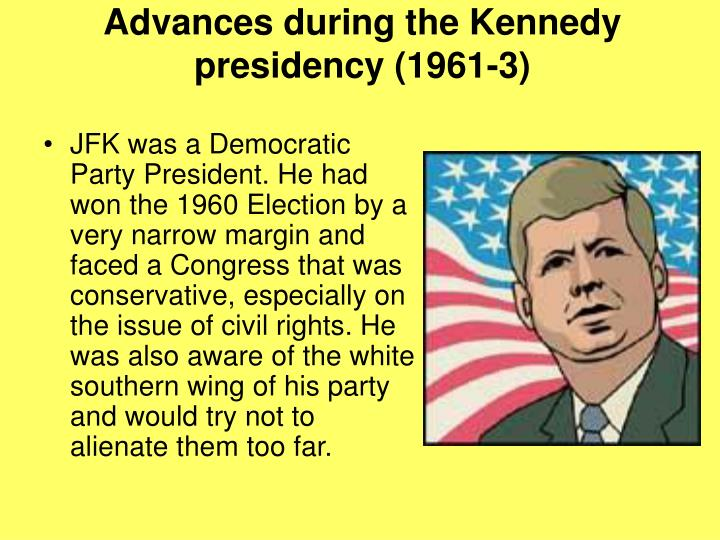 Advances during the Kennedy presidency (1961-3)