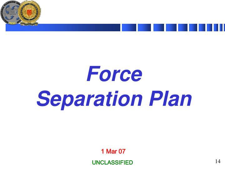 Force Separation Plan