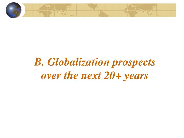 B. Globalization prospects