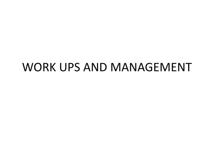 work ups and management