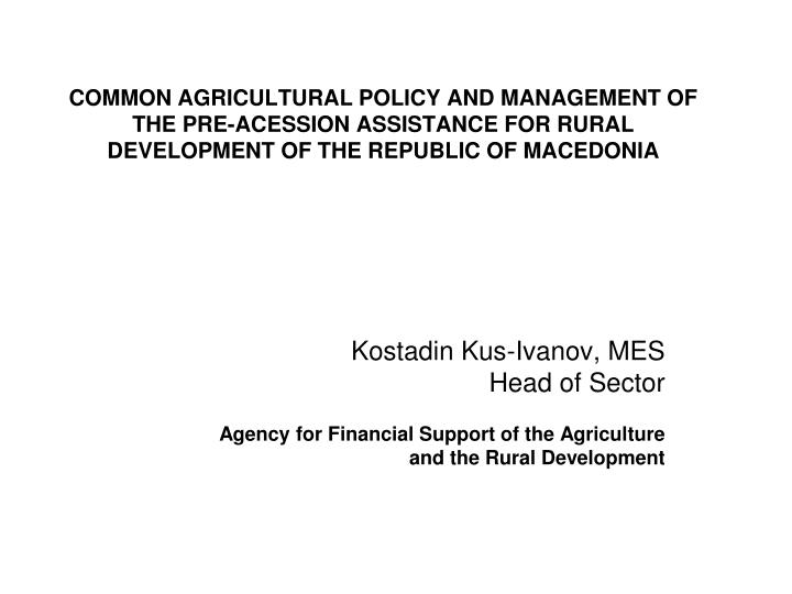 COMMON AGRICULTURAL POLICY AND MANAGEMENT OF THE PRE-ACESSION ASSISTANCE FOR RURAL DEVELOPMENT OF TH...