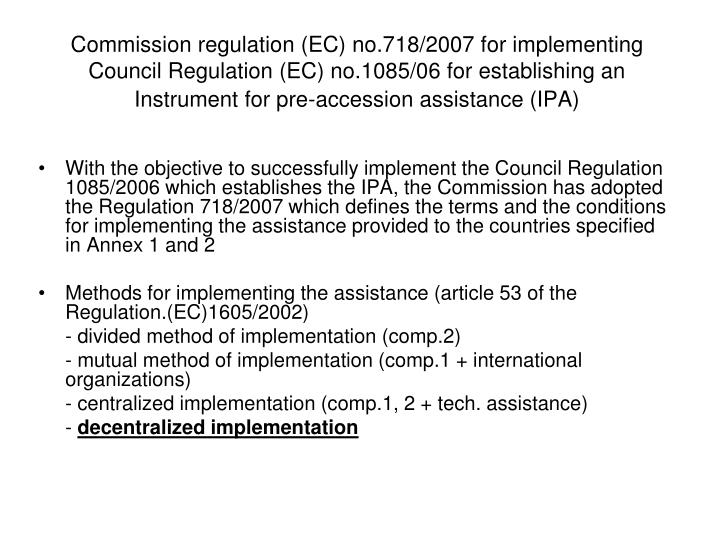 Commission regulation (EC) no.718/2007 for implementing Council Regulation (EC) no.1085/06 for establishing an Instrument for pre-accession assistance (IPA)