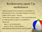 kes kursseina japani 2 ja merkkikurssi
