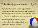 tekniikan japanin seminaari 1 ja 2