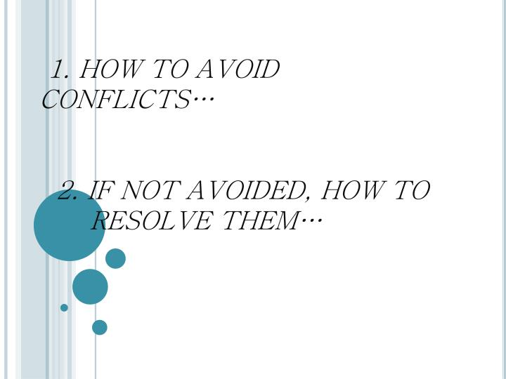 1. HOW TO AVOID CONFLICTS…