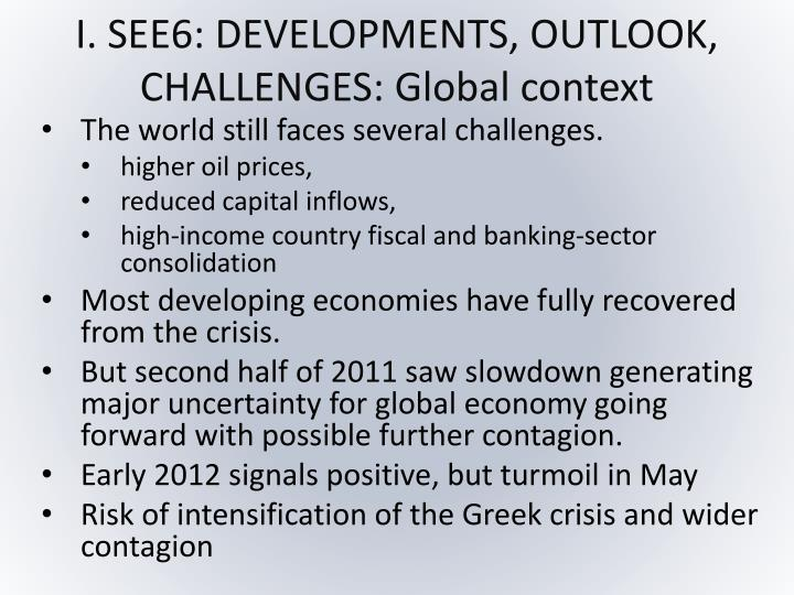 I. SEE6: DEVELOPMENTS, OUTLOOK, CHALLENGES: Global context