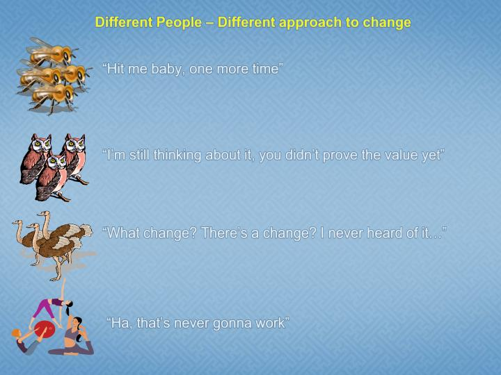 Different People – Different approach to change