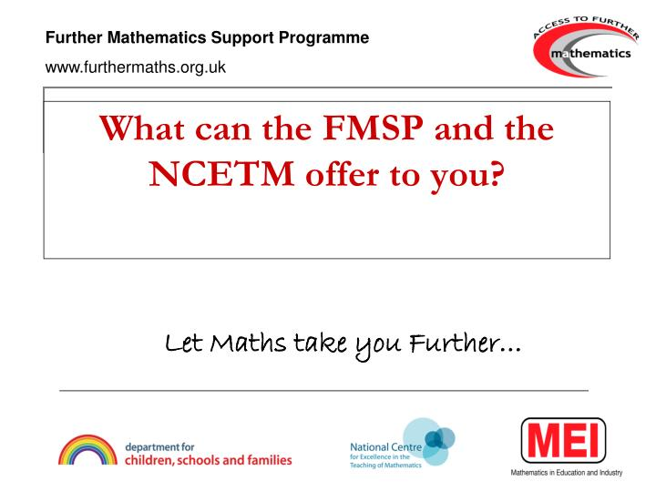 What can the FMSP and the NCETM offer to you?