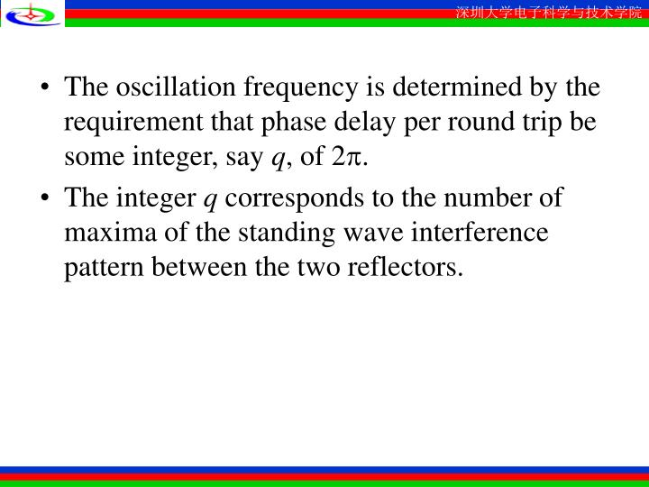 The oscillation frequency is determined by the requirement that phase delay per round trip be some integer, say