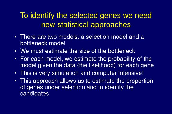 To identify the selected genes we need new statistical approaches