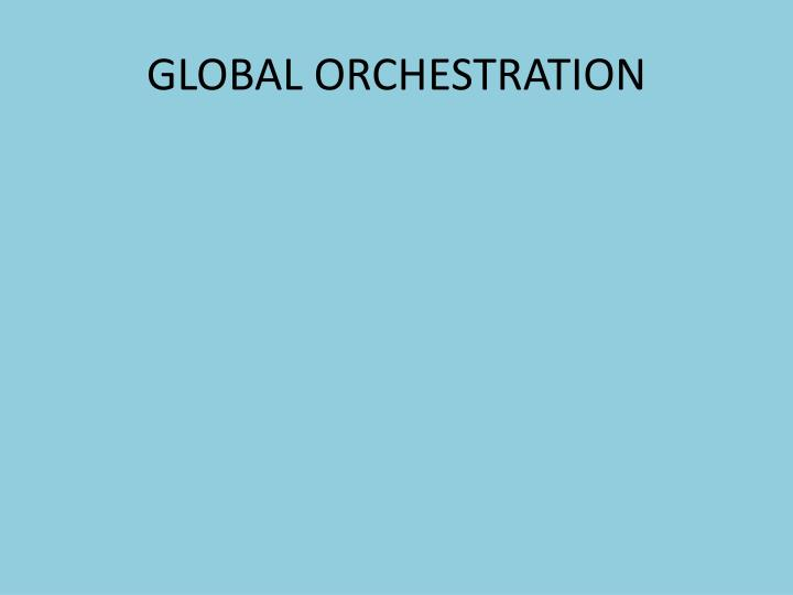 GLOBAL ORCHESTRATION