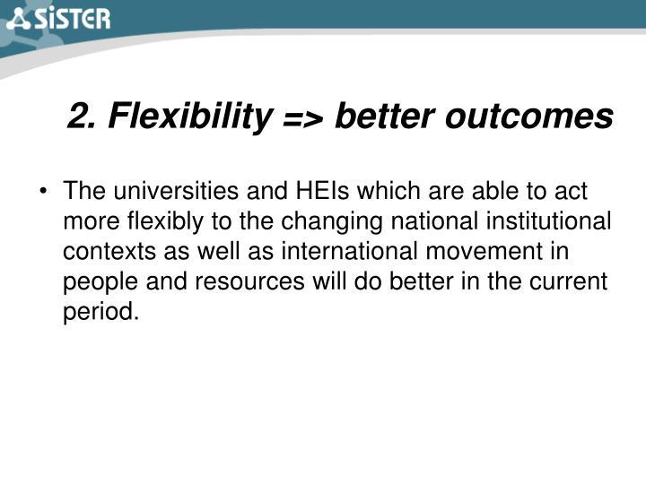 2. Flexibility => better outcomes