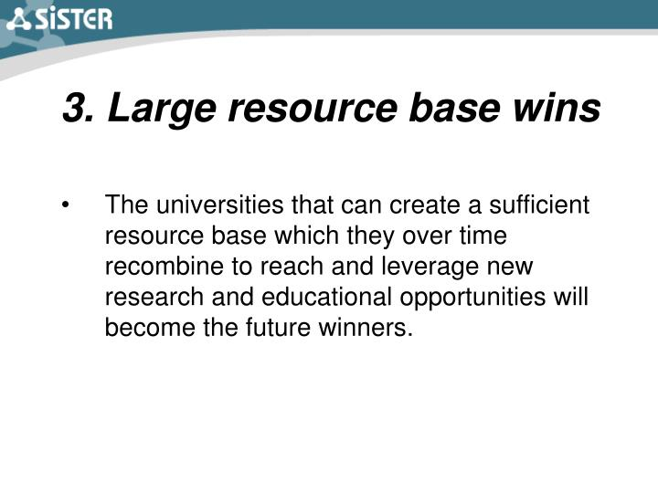 3. Large resource base wins
